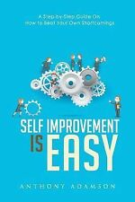 Self Improvement Is Easy : A Step-By-Step Guide on How to Beat Your Own...