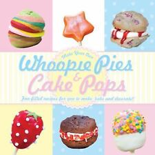 Whoopie Pies and Cake Pops : Make Your Own Fun-Filled Recipes for You to...