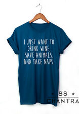 I JUST WANT TO DRINK WINE SAVE ANIMALS AND TAKE NAPS T SHIRT QUOTE SHIRT TUMBLR