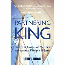 Partnering with the King: Study the Gospel of Matthew and Become a Disciple of J