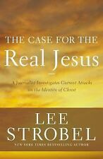 The Case for the Real Jesus : A Journalist Investigates Current Attacks