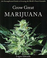 Grow Great Marijuana: An Uncomplicated Guide to Growing the World`s Finest Canna