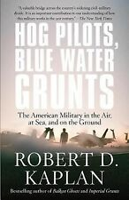 Hog Pilots, Blue Water Grunts: the American Military in the Air, at Sea, and on…