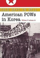 Cold Days in Hell : American POWs in Korea 141 by William Clark, Jr. Latham...