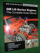 GM LS-Series Engine The Complete Swap Manual (Motorbooks Workshop Interchange)