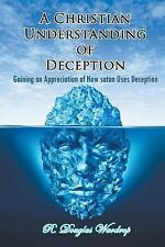 A Christian Understanding of Deception : Gaining an Appreciation of How Satan...