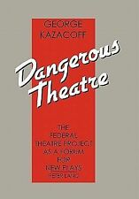 Dangerous Theatre : The Federal Theatre Project as a Forum for New Plays by...