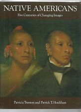 NATIVE AMERICANS Five Centuries of Changing IMAGES by Trenton & Houlihan 1989 Hc