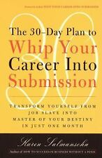 The 30-Day Plan to Whip Your Career Into Submission: Transform Yourself from Job