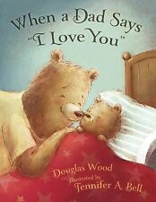 """NEW - When a Dad Says """"I Love You"""" by Wood, Douglas"""