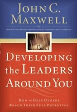 Developing the Leaders Around You : How to Help Others Reach Their Full...
