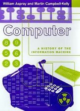 Computer: A History Of The Information Machine (Sloan Technology Series) by Aspr