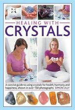 Healing with Crystals : A Concise Guide to Using Crystals for Health, Harmony...