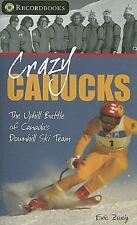 Crazy Canucks: The Uphill Battle of Canada's Downhill Ski Team (Lorimer Recordbo