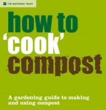 How to ''Cook'' Compost: Making and Using Compost (National Trust), Tony Winch a