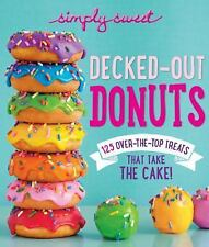 Simply Sweet Decked-Out Donuts : 101 over-The-Top Treats That Take the Cake!...