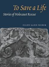 To Save a Life: STORIES OF HOLOCAUST RESCUE, Land-Weber, Ellen, Books