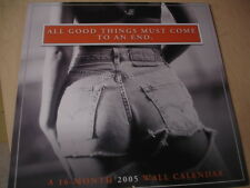 "2005 All Good Things Must Come To An End Calendar measures 12""X12"" Sexy Glutes"
