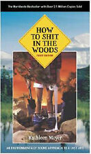 How to Shit in the Woods: An Environmentally Sound Approach to a Lost Art, Meyer