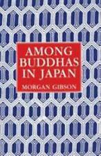 Among Buddhas in Japan, Morgan Gibson, Very Good Book