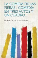 La Comida de Las Fieras : Comedia en Tres Actos y un Cuadro... (2013, Paperback)