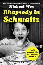 Rhapsody in Schmaltz : Yiddish Food and What It's Done to Our Brains by...