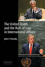The United States and the Rule of Law in International Affairs, Murphy, John F.,