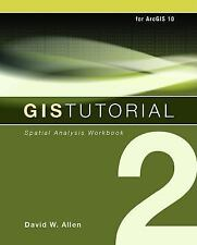 GIS Tutorial 2: Spatial Analysis Workbook, Allen, David W., Good Book