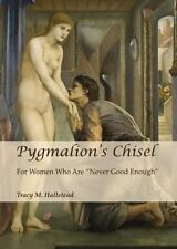 "Pygmalion's Chisel: For Women Who are ""Never Good Enough"""