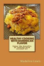 Healthy Cooking with Dominican Flavor : Enjoy the Benefits of Cooking with...