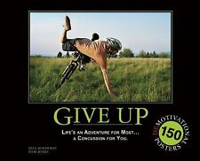 Give Up: Life's an Adventure for Most... a Concussion for You.: 150 Demotivation