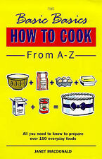 The Basic Basics How to Cook from A-Z by Janet W. Macdonald (Paperback, 1998)