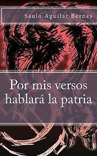 Por Mis Versos Hablara la Patria by Saulo Aguilar Bernes (2014, Paperback)