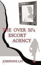 The over 50's Escort Agency by Josephine Lay (2015, Paperback)