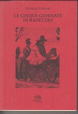 LE CINQUE GIORNATE DI RADETZKY. G. Ferrari, La Vita Felice, Milano 2008 *e5