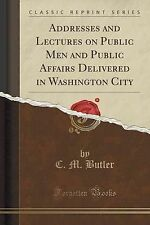 Addresses Lectures on Public Men Public Affairs Delivered in Washington City (Cl