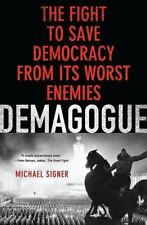 Demagogue: The Fight to Save Democracy from Its Worst Enemies Signer, Michael H