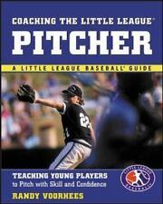 Coaching the Little League Pitcher: Teaching Young Players to Pitch With Skill a