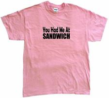 You Had Me At Sandwich Mens Tee Shirt Pick Size & Color Small - 6XL