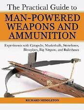 The Practical Guide to Man-Powered Weapons and Ammunition by R. Middleton, EXC