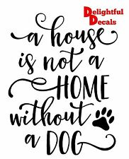 A HOUSE IS NOT A HOME WITHOUT A DOG VINYL STICKER DECAL DIY GIFT FRAME BLOCK