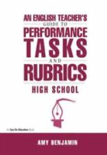 An English Teacher's Guide to Performance Tasks & Rubrics: High School