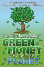 How To Make a Lot of Green Money While Saving the Planet, Northcott, A, New Cond