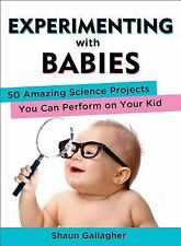 Experimenting with Babies: 50 Amazing Science Projects You Can Perform on Your K