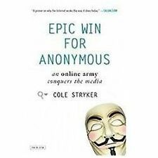 Epic Win for Anonymous : An Online Army Conquers the Media by Cole Stryker...