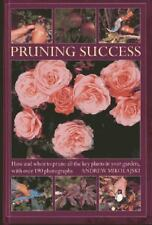 Pruning Success : How and When to Prune All the Key Plants in Your Garden,...