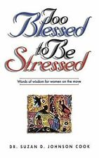 Too Blessed to Be Stressed : Words of Wisdom for Women on the Move by Suzan...
