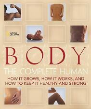 Body: The Complete Human How It Grows, How It Works, And How To Keep It Healthy