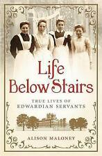 Life Below Stairs: True Lives of Edwardian Servants,Maloney, Alison,New Book mon