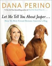 Let Me Tell You about Jasper ... : How My Best Friend Became America's Dog by...